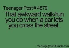 """Not sure why this is a """"teenager post"""" because I have yet to see a teenager who walks like they have a purpose."""