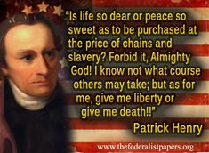 "March 23, 1775 Patrick Henry proclaims ""Give me liberty or give me death"""