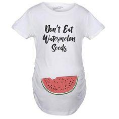 f86c7707ce3da Don't Eat Watermelon Seeds Maternity Tshirt. Funny MaternityFunny Pregnancy  ShirtsFunny ...