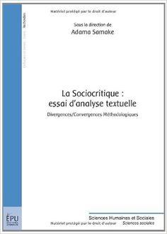 La sociocritique : essai d'analyse textuelle : divergences-convergences méthodologiques / sous la direction de Adama Samake Publicación Paris : Publibook, 2013