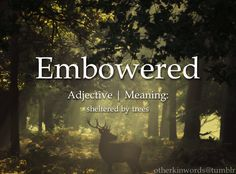 Embowered - surround or shelter (a place or a person), especially with trees or climbing plants.