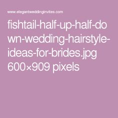 fishtail-half-up-half-down-wedding-hairstyle-ideas-for-brides.jpg 600×909 pixels