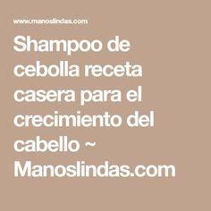Shampoo de cebolla receta casera para el crecimiento del cabello  ~                     Manoslindas.com