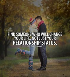 Find someone who will change you life