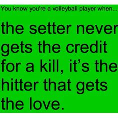 And when it's a perfect set but the gutter doesn't hit it or get a kill, it's my (the setter's) fault