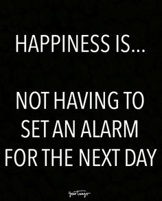 """Funny Quotes :    QUOTATION – Image :    Quotes Of the day  – Life Quote  """"Happiness is… Not having to set an alarm for the next day.""""  Sharing is Caring  - #Funny https://quotestime.net/funny-quotes-happiness-is-not-having-to-set-an-alarm-for-the-next-day/"""