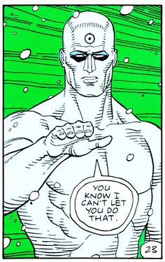 """""""You know I can't let you do that."""" - Alan Moore, Dave Gibbons: Watchmen"""
