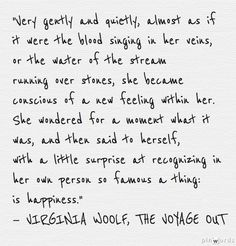 """Very gently and quietly ...she became conscious of a new feeling within her"" -Virginia Woolf"