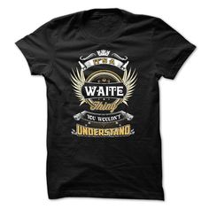 WAITE, WAITE SHIRT,ITS A WAITE THING YOU WOULDNT UNDERSTAND,