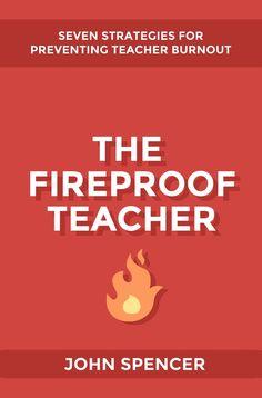 Eleven Reasons Teachers Burn Out John Spencer
