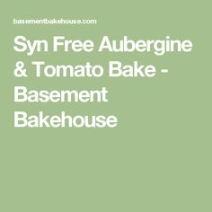 Syn Free Aubergine & Tomato Bake - Basement Bakehouse