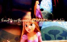 """""""I Want To See the World, But Not From A Window"""" Rapunzel Meisyn has a tight and caring community making sure that this part of her l. Tangled Quotes, See World, Perfection Quotes, Girls Camp, A Whole New World, Disney Quotes, Rapunzel, Disney Channel, Go Outside"""