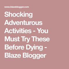 Shocking Adventurous Activities - You Must Try These Before Dying - Blaze Blogger