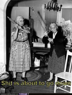 no feeble old ladies here