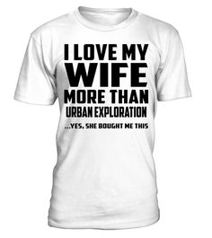 "# I Love My Wife More Than Urban Exploration...Yes, She Bought Me This .  Perfect T-shirt & Funny Gift Idea for Husband! Special Offer, not available in shopsSecured payment via Visa / Mastercard / Amex / PayPal / iDealHow to place an order:  Choose the model from the drop-down menu Click on ""Buy it now"" Choose the size and the quantity Add your delivery address and bank details And that's it!  Contact Us - Email : support@teezily.comTel : UK-020 3868 8072 / US-(646) 741 2095 / CAD-438 800…"