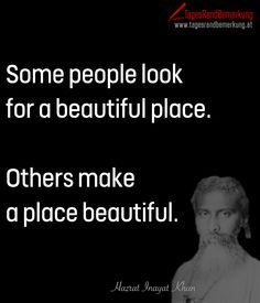 Some #people look for a beautiful place. Others make a place beautiful. - #Zitat von Die #TagesRandBemerkung