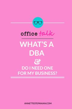 What is a DBA and Do I Need One for My Business? — ANNETTE STEPANIAN