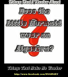 Does the Little Mermaid wear an Algaebra #quote #sayings #question #LittleMermaid via http://mw2f.blogspot.com/2009/10/does-little-mermaid-wear-algaebra.html