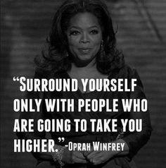 Work Quotes : Oprah Winfrey Quotes: Surround yourself only with people who are going to take y