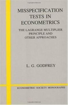 Misspecification Tests in Econometrics: The Lagrange Multiplier Principle and Other Approaches (Econometric Society Monographs) by L. G. Godfrey. $44.85. Publisher: Cambridge University Press (July 26, 1991). Author: L. G. Godfrey. Publication: July 26, 1991