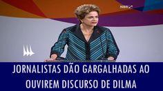 Jornalistas dão gargalhadas ao ouvirem discurso de Dilma