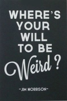 It's Friday! We fully support getting a little weird. #quote