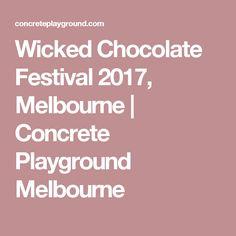 Wicked Chocolate Festival 2017, Melbourne | Concrete Playground Melbourne