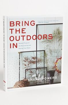 'Bring the Outdoors in: Garden Projects for Decorating & Styling Your Home' Book One Size