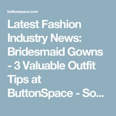 Latest Fashion Industry News: Bridesmaid Gowns - 3 Valuable Outfit Tips at ButtonSpace - Social Media Buttons | Social Network Buttons | Share Buttons