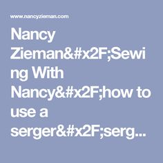 Nancy Zieman/Sewing With Nancy/how to use a serger/serger tips | Nancy Zieman Blog