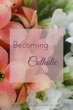 Becoming Catholic My conversion story to the Catholic faith by @fillpraycloset