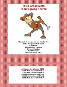 Thanksgiving Third Grade Math Review- Here is a comprehensive 63 page review that provides a variety of practice with a fun Thanksgiving Theme.   It includes: Multiplication practice Division practice Word Problems  Place value into 100's Rounding to the nearest 10 Addition and Subtraction within 1000 Adding and Subtracting with regrouping
