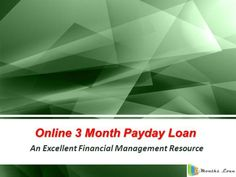 Online Payday Loan - An Excellent Financial Management Resource To Hel by 3monthsloanuk via authorSTREAM