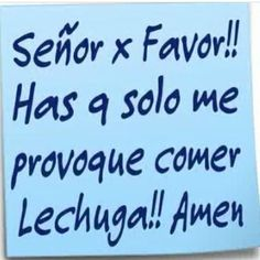 Please God! Just lettuce. Sassy Quotes, Best Quotes, Life Quotes, Fun Quotes, Words Of Strength, Funny Note, Spanish Jokes, Mexican Humor, Humor Mexicano