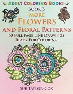 Introducing More Flowers and Floral Patterns 60 Full Page Line Drawings Ready For Coloring Adult Coloring Books Volume 3. Great Product and follow us to get more updates!