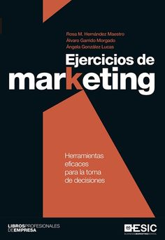 Ejercicios de marketing : herramientas eficaces para la toma de decisiones / Rosa M. Hernández Maestro, Álvaro Garrido Morgado, Ángela González Lucas. ESIC, 2016