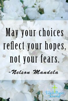 May your choices reflect your hopes not your fears. - Nelson Mandela #quote #inspre
