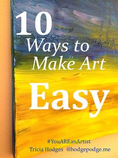 "10 Ways to Make Art Easy - Nana says, ""Think it, dream it, PAINT it!"" encouragement, ideas, practical tips and more because You ARE an Artist"