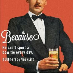 Because he can't sport a bow tie every day. #UltherapyNeckLift #Ultherapy