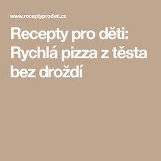 Recepty pro děti: Rychlá pizza z těsta bez droždí