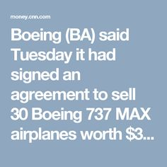 Boeing (BA) said Tuesday it had signed an agreement to sell 30 Boeing 737 MAX airplanes worth $3 billion at list prices to Aseman Airlines. The agreement also gives the airline the right to buy another 30 of the aircraft.Boeing said it negotiated the agreement under government authorizations. However, there are still hurdles. Boeing will need the approval of the Office of Foreign Assets Control.