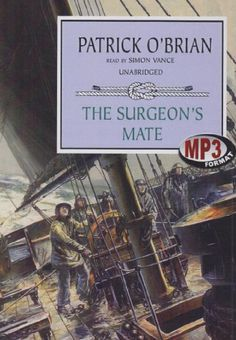 The Surgeon's Mate (Aubrey-Maturin series, Book 7) by Patrick O'Brian Performed by Simon Vance. Unabridged.