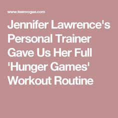 Jennifer Lawrence's Personal Trainer Gave Us Her Full 'Hunger Games' Workout Routine
