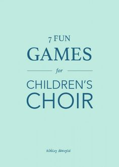 7 fun (musical) games for children's choir | @ashleydanyew