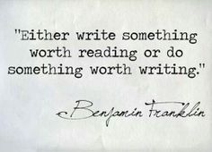 Here are some wise words from Benjamin Franklin to get you inspired this weekend.