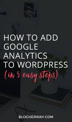 Google Analytics is a great way to find out information about your audience. Find out how to add Google Analytics to WordPress in 3 easy steps. #blogging #wordpress #googleanalytics #bloggingtips #bloggingadvice