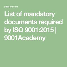 List of mandatory documents required by ISO 9001:2015 | 9001Academy