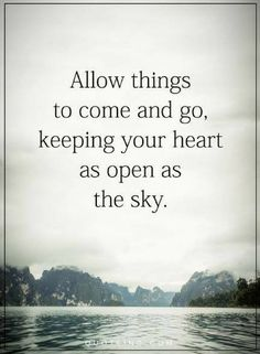 Quotes Allow thing to come and go, keeping your heart as open as the sky.