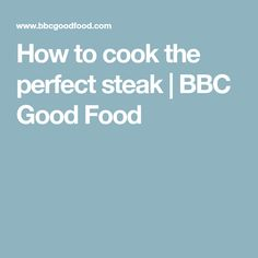 How to cook the perfect steak | BBC Good Food