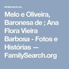 Melo e Oliveira, Baronesa de ; Ana Flora Vieira Barbosa - Fotos e Histórias — FamilySearch.org